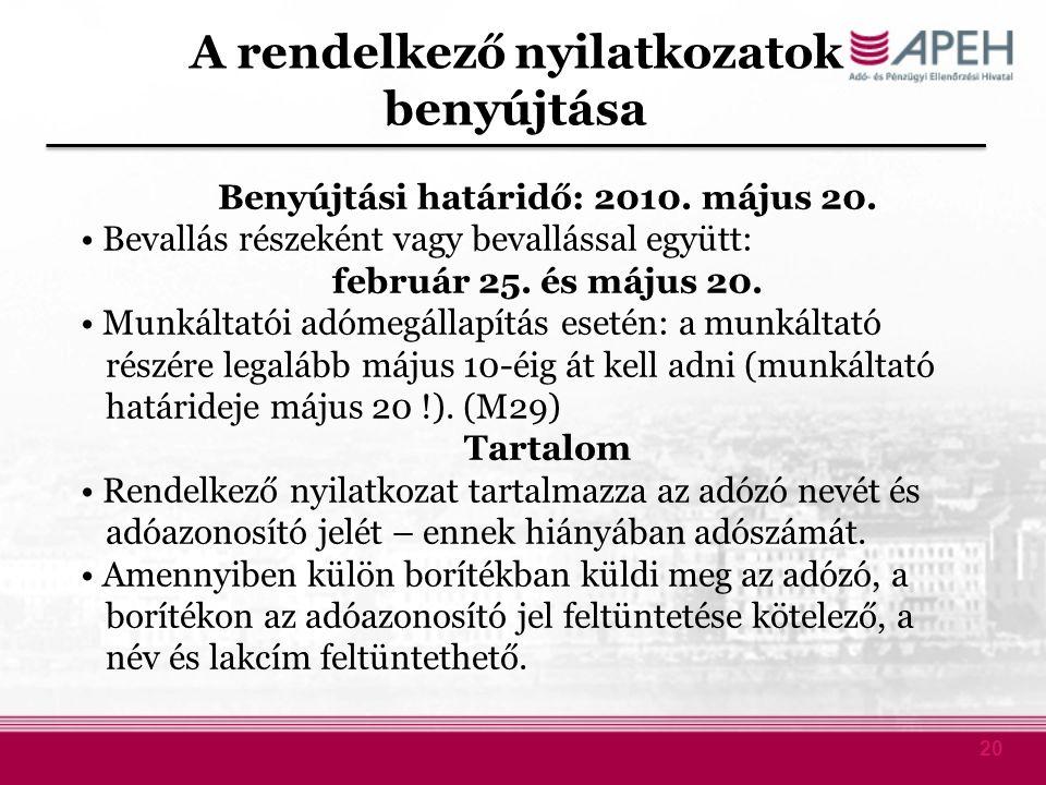 20 A rendelkező nyilatkozatok benyújtása Benyújtási határidő: 2010. május 20. Bevallás részeként vagy bevallással együtt: február 25. és május 20. Mun