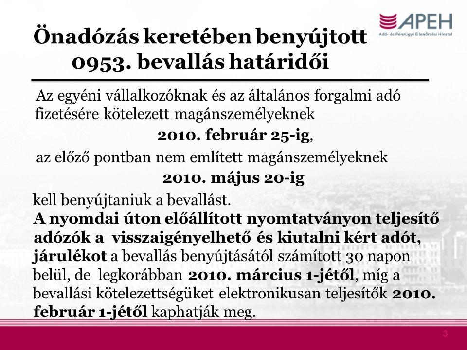 3 Önadózás keretében benyújtott 0953. bevallás határidői Az egyéni vállalkozóknak és az általános forgalmi adó fizetésére kötelezett magánszemélyeknek
