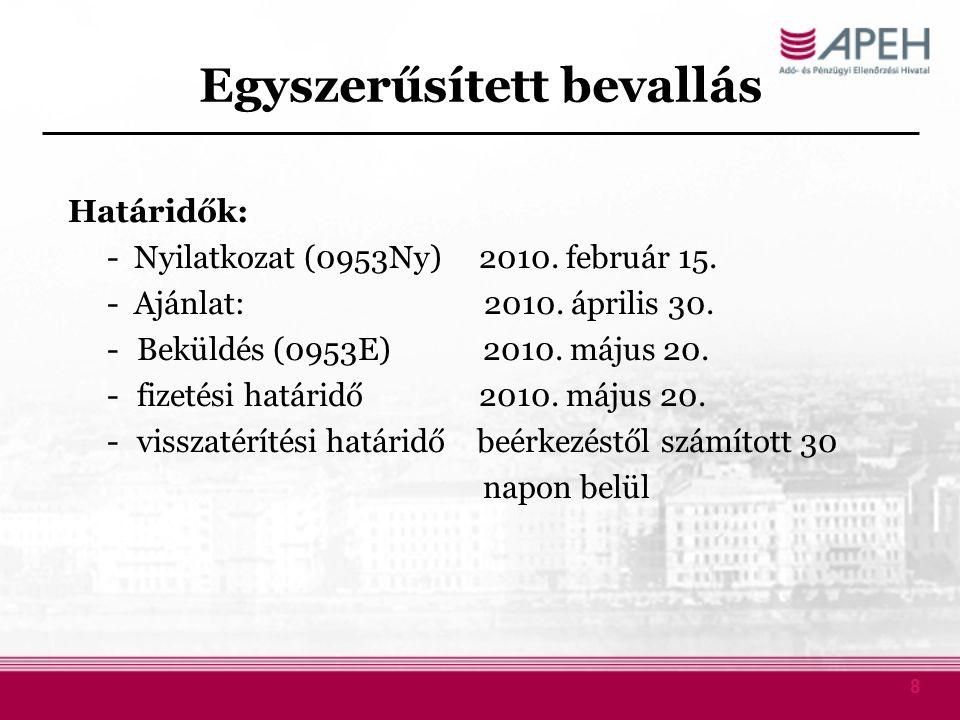 8 Egyszerűsített bevallás Határidők: - Nyilatkozat (0953Ny) 2010. február 15. - Ajánlat: 2010. április 30. -Beküldés (0953E) 2010. május 20. -fizetési
