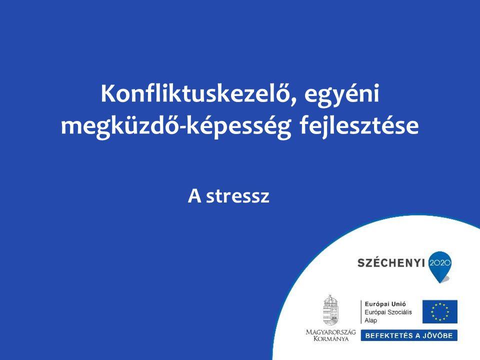 Konfliktuskezelő, egyéni megküzdő-képesség fejlesztése A stressz
