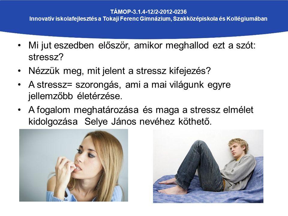 Mi jut eszedben először, amikor meghallod ezt a szót: stressz? Nézzük meg, mit jelent a stressz kifejezés? A stressz= szorongás, ami a mai világunk eg