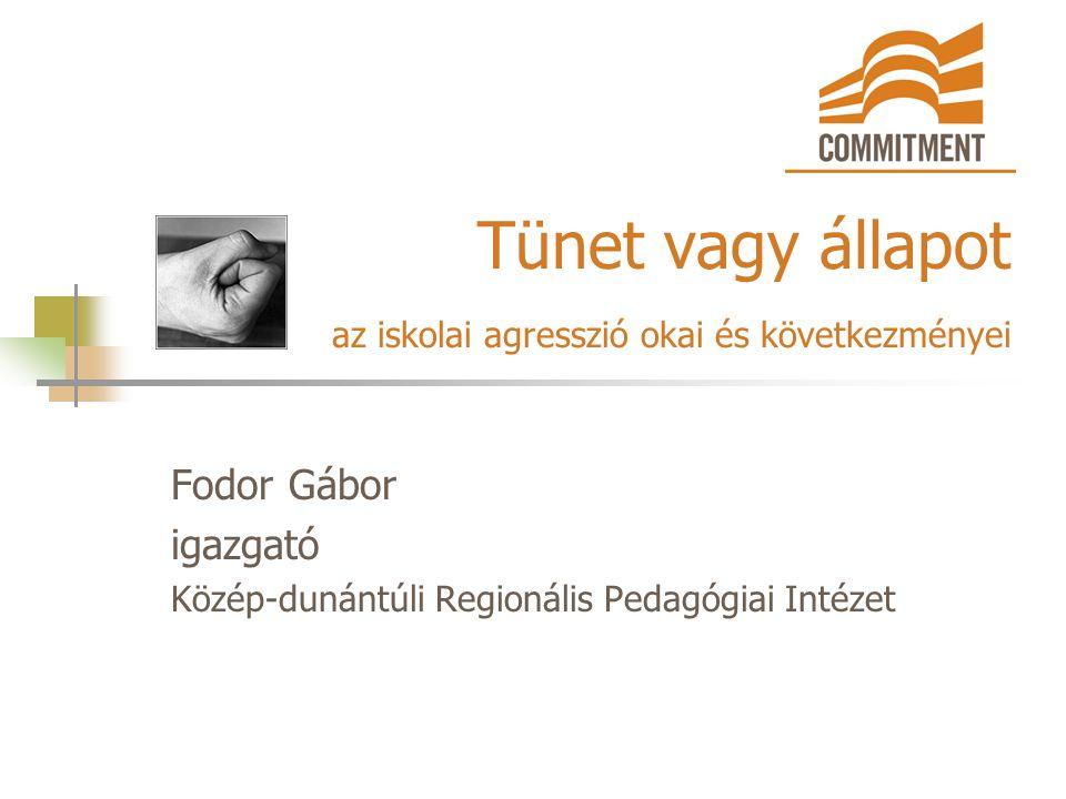 Tünet vagy állapot az iskolai agresszió okai és következményei Fodor Gábor igazgató Közép-dunántúli Regionális Pedagógiai Intézet