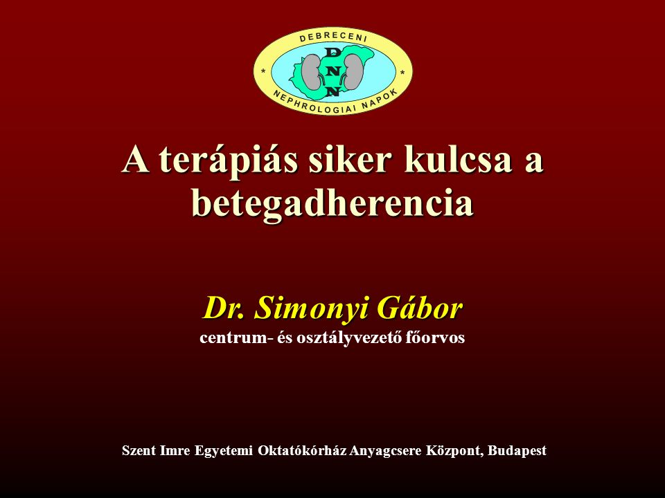 A terápiás siker kulcsa a betegadherencia Simonyi Gábor Szent Imre Egyetemi Oktatókórház, Anyagcsere Központ Debreceni Nephrologiai Napok 2016.