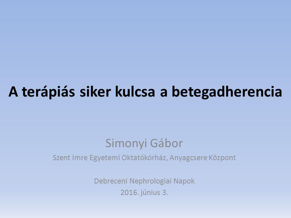 A terápiás siker kulcsa a betegadherencia Simonyi Gábor Szent Imre Egyetemi Oktatókórház, Anyagcsere Központ Debreceni Nephrologiai Napok 2016. június