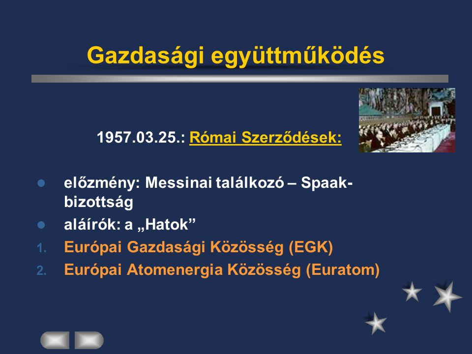 """Gazdasági együttműködés 1957.03.25.: Római Szerződések: előzmény: Messinai találkozó – Spaak- bizottság aláírók: a """"Hatok 1."""