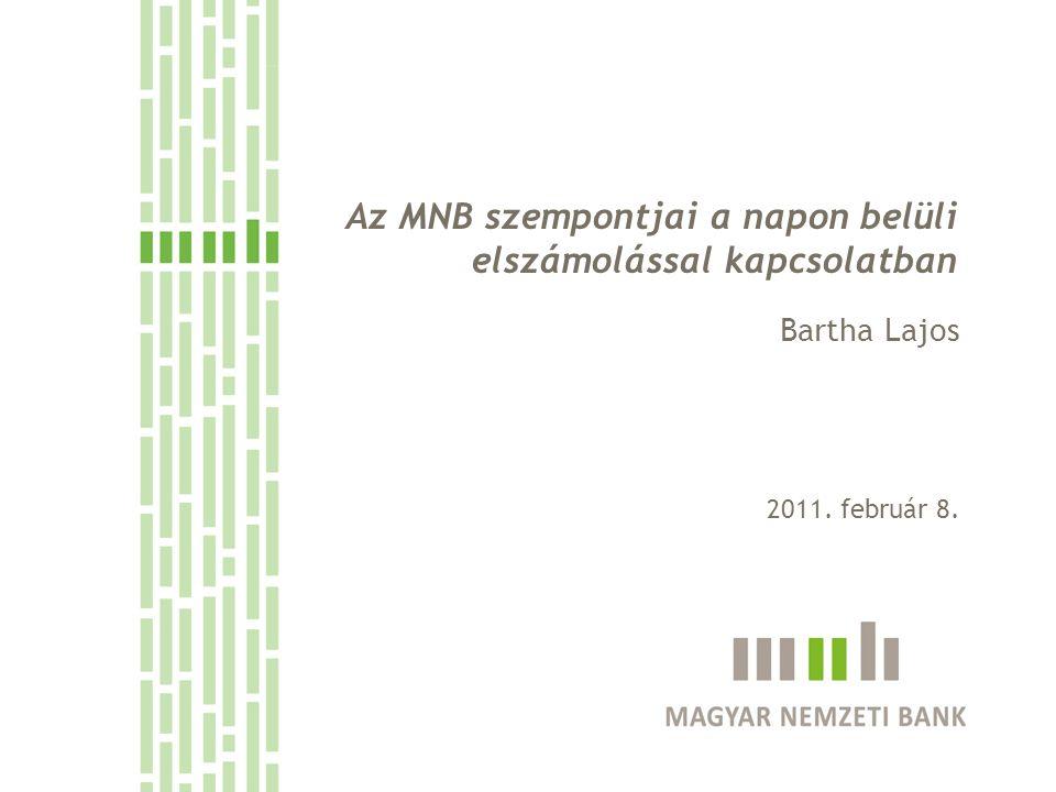 Az MNB szempontjai a napon belüli elszámolással kapcsolatban Bartha Lajos 2011. február 8.