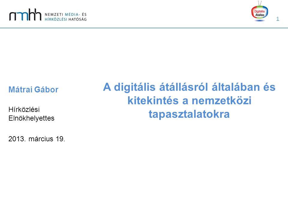 12 Digitális átállás helyzete Európában Befejeződött az átállás Lekapcsolás folyamatban Digitális műsorszórás elindult Csak analóg műsorszórás Forrás: www.digitag.orgwww.digitag.org 2013.