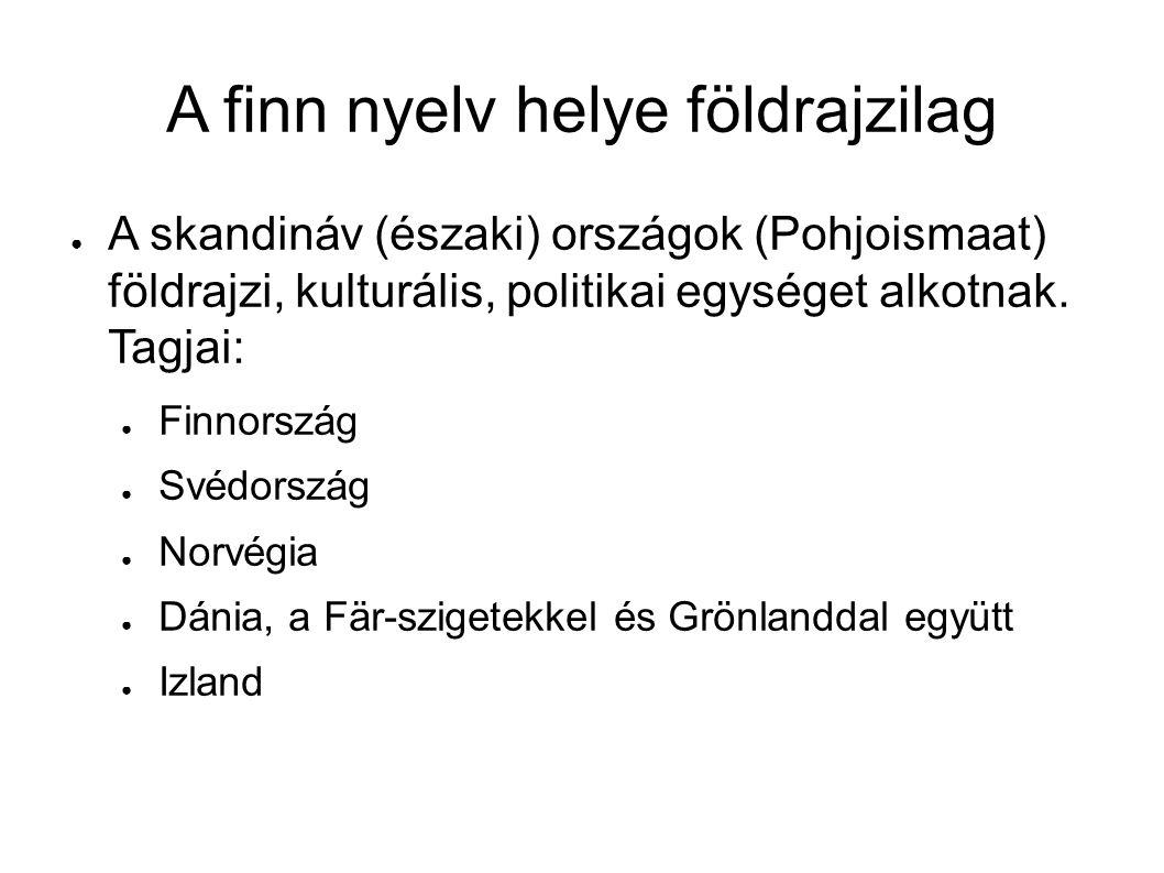A finn nyelv helye földrajzilag ● A skandináv (északi) országok (Pohjoismaat) földrajzi, kulturális, politikai egységet alkotnak. Tagjai: ● Finnország