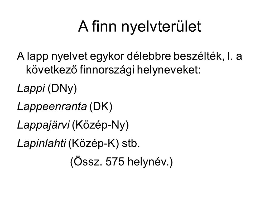A finn nyelvterület A lapp nyelvet egykor délebbre beszélték, l. a következő finnországi helyneveket: Lappi (DNy) Lappeenranta (DK) Lappajärvi (Közép-