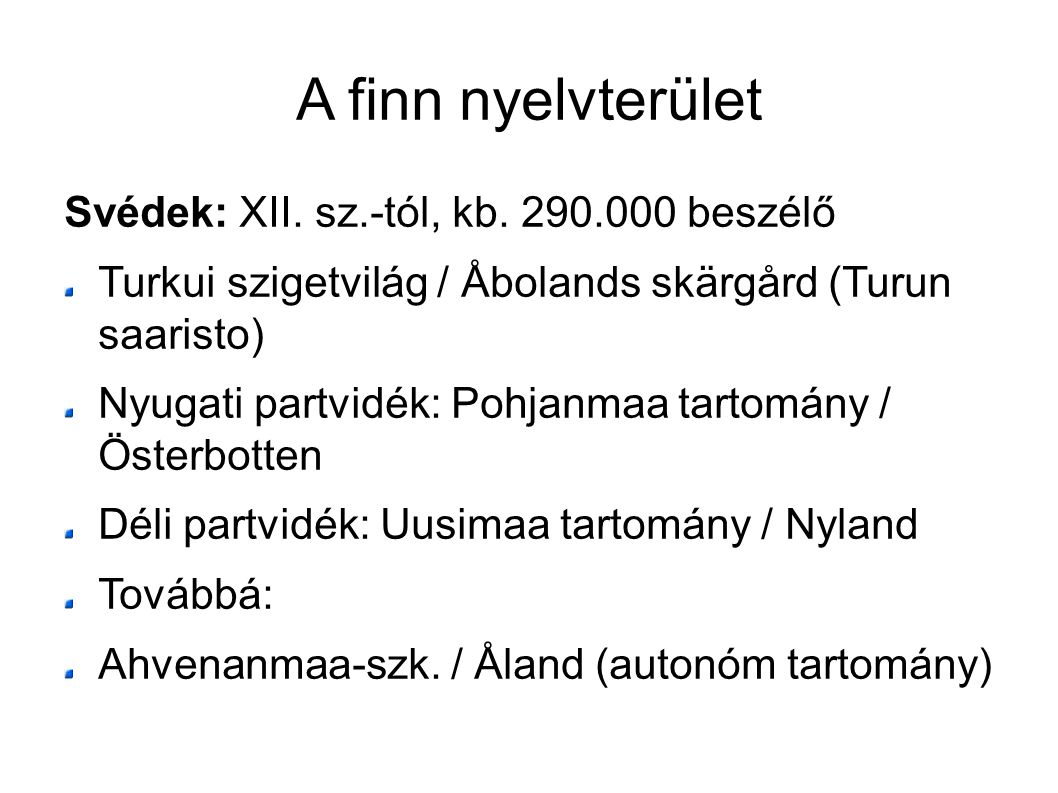 A finn nyelvterület Svédek: XII. sz.-tól, kb. 290.000 beszélő Turkui szigetvilág / Åbolands skärgård (Turun saaristo) Nyugati partvidék: Pohjanmaa tar