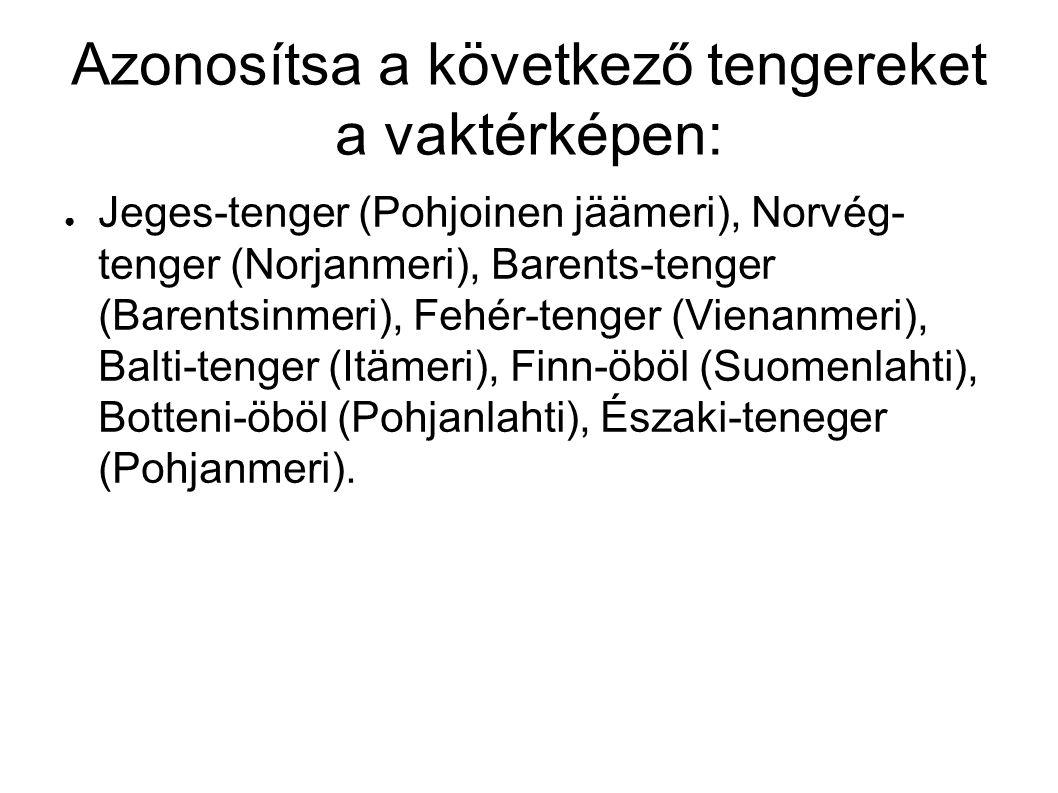 Azonosítsa a következő tengereket a vaktérképen: ● Jeges-tenger (Pohjoinen jäämeri), Norvég- tenger (Norjanmeri), Barents-tenger (Barentsinmeri), Fehér-tenger (Vienanmeri), Balti-tenger (Itämeri), Finn-öböl (Suomenlahti), Botteni-öböl (Pohjanlahti), Északi-teneger (Pohjanmeri).