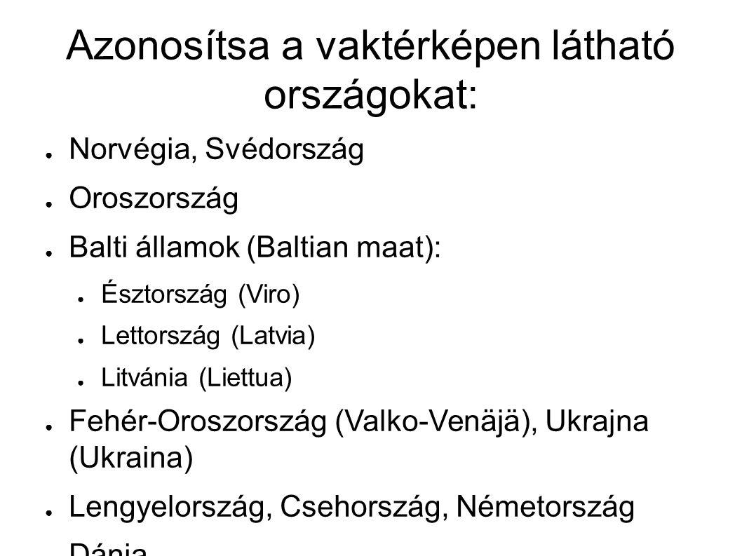Azonosítsa a vaktérképen látható országokat: ● Norvégia, Svédország ● Oroszország ● Balti államok (Baltian maat): ● Észtország (Viro) ● Lettország (Latvia) ● Litvánia (Liettua) ● Fehér-Oroszország (Valko-Venäjä), Ukrajna (Ukraina) ● Lengyelország, Csehország, Németország ● Dánia