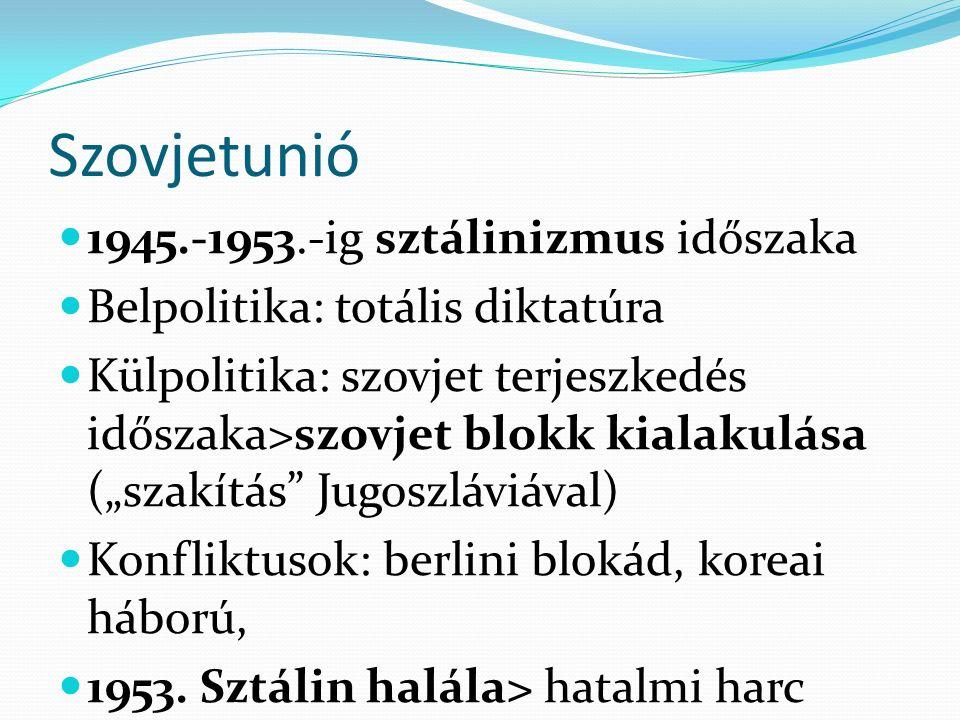 """Szovjetunió 1945.-1953.-ig sztálinizmus időszaka Belpolitika: totális diktatúra Külpolitika: szovjet terjeszkedés időszaka>szovjet blokk kialakulása (""""szakítás Jugoszláviával) Konfliktusok: berlini blokád, koreai háború, 1953."""
