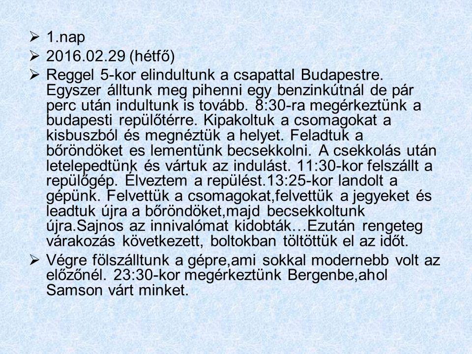  1.nap  2016.02.29 (hétfő)  Reggel 5-kor elindultunk a csapattal Budapestre.
