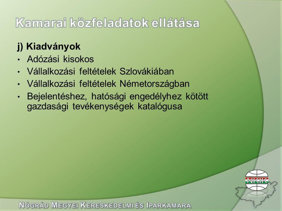 j) Kiadványok Adózási kisokos Vállalkozási feltételek Szlovákiában Vállalkozási feltételek Németországban Bejelentéshez, hatósági engedélyhez kötött gazdasági tevékenységek katalógusa