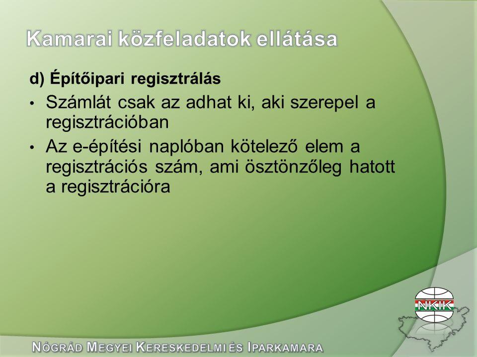 d) Építőipari regisztrálás Számlát csak az adhat ki, aki szerepel a regisztrációban Az e-építési naplóban kötelező elem a regisztrációs szám, ami öszt