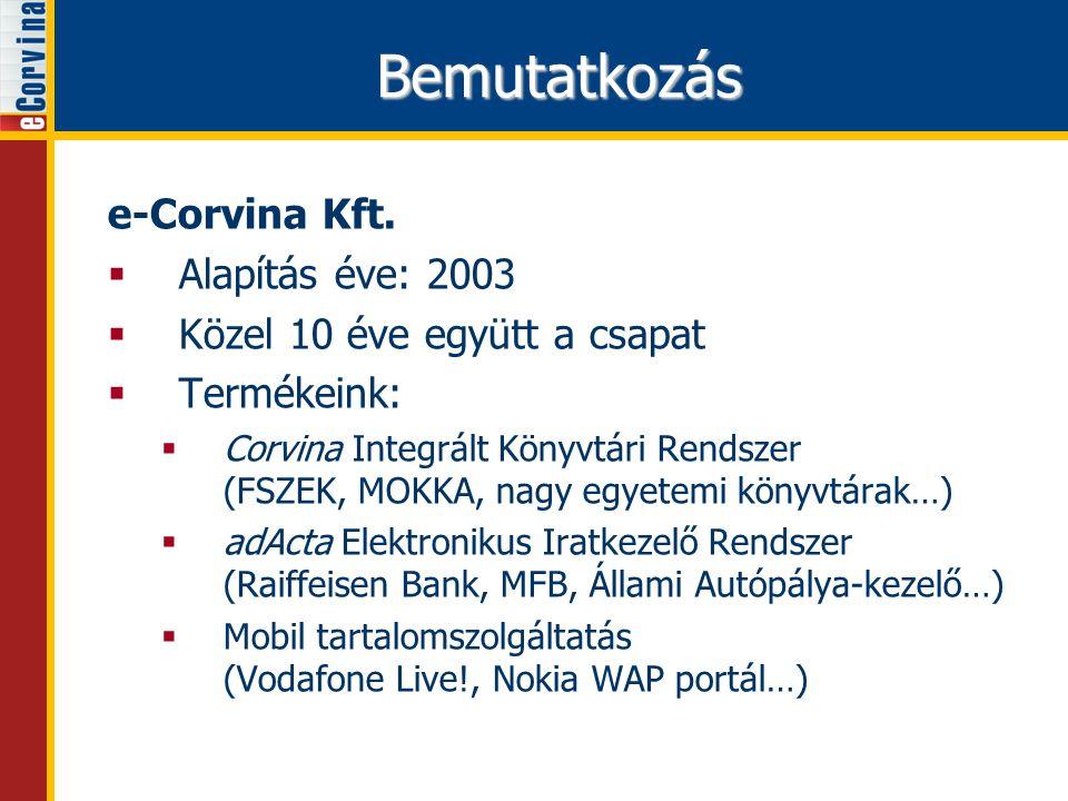 Bemutatkozás e-Corvina Kft.  Alapítás éve: 2003  Közel 10 éve együtt a csapat  Termékeink:  Corvina Integrált Könyvtári Rendszer (FSZEK, MOKKA, na