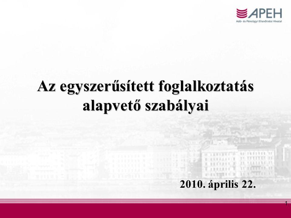 1 Az egyszerűsített foglalkoztatás alapvető szabályai 2010. április 22.