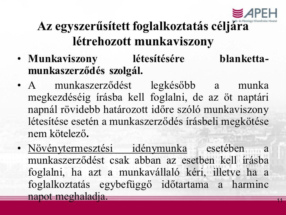 11 Az egyszerűsített foglalkoztatás céljára létrehozott munkaviszony Munkaviszony létesítésére blanketta- munkaszerződés szolgál.