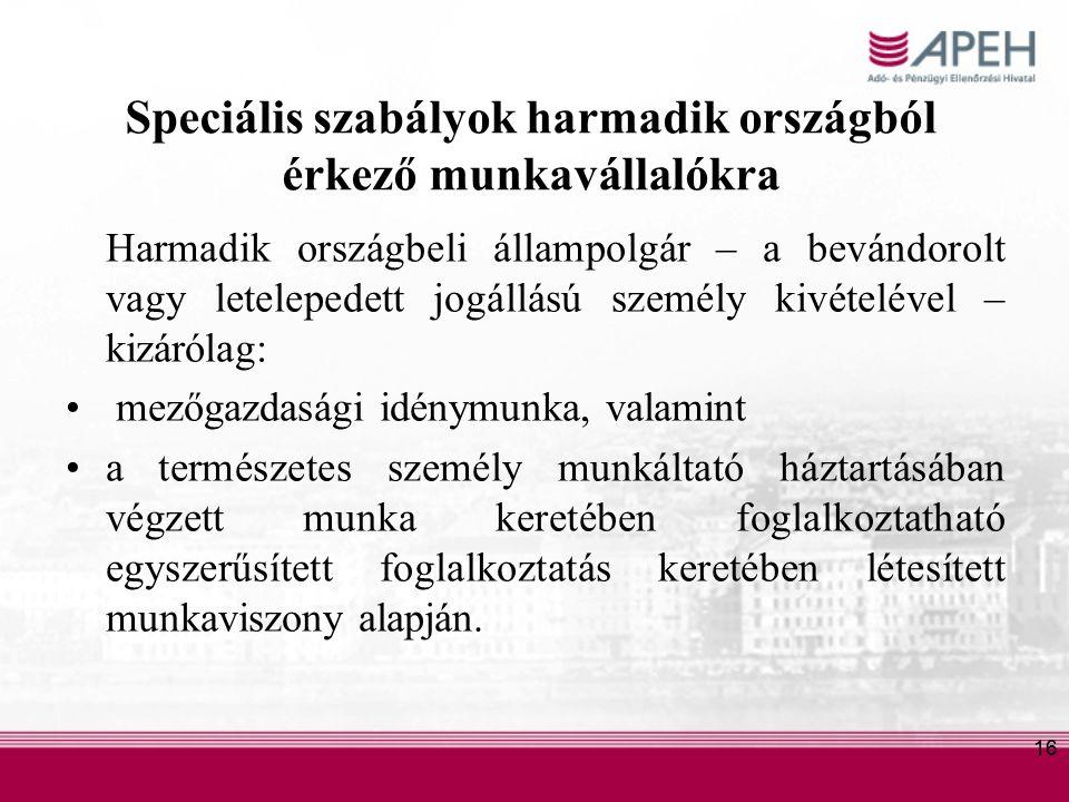 16 Speciális szabályok harmadik országból érkező munkavállalókra Harmadik országbeli állampolgár – a bevándorolt vagy letelepedett jogállású személy kivételével – kizárólag: mezőgazdasági idénymunka, valamint a természetes személy munkáltató háztartásában végzett munka keretében foglalkoztatható egyszerűsített foglalkoztatás keretében létesített munkaviszony alapján.