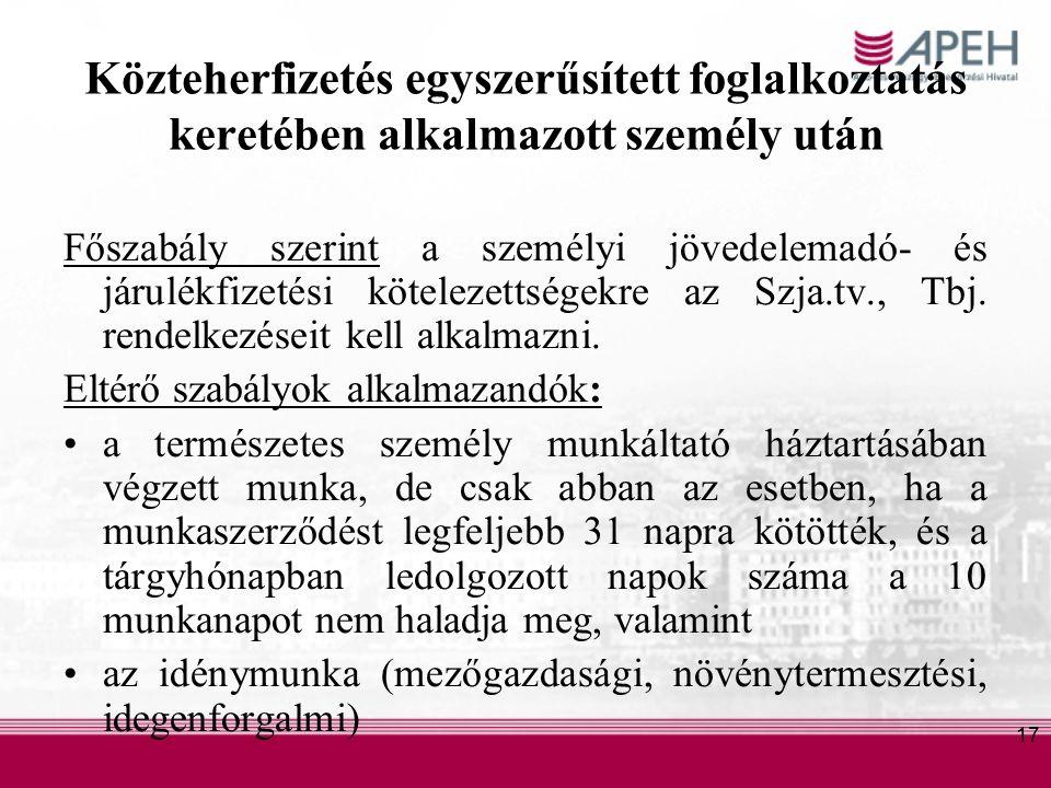 17 Közteherfizetés egyszerűsített foglalkoztatás keretében alkalmazott személy után Főszabály szerint a személyi jövedelemadó- és járulékfizetési kötelezettségekre az Szja.tv., Tbj.