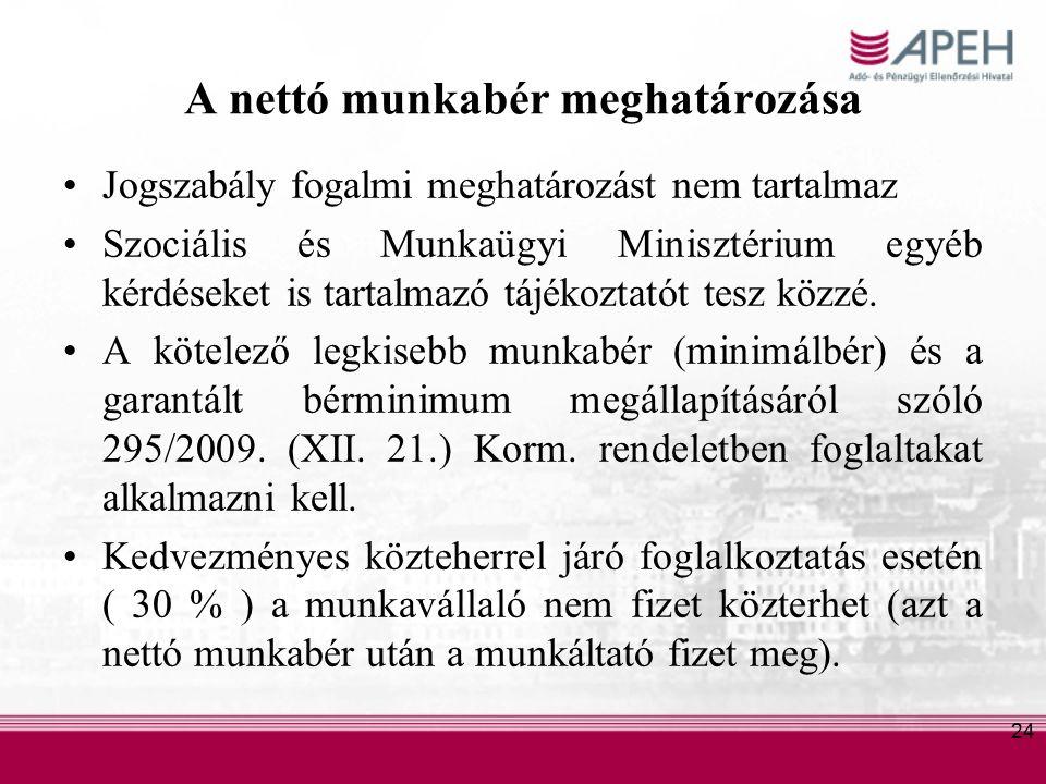 24 A nettó munkabér meghatározása Jogszabály fogalmi meghatározást nem tartalmaz Szociális és Munkaügyi Minisztérium egyéb kérdéseket is tartalmazó tájékoztatót tesz közzé.