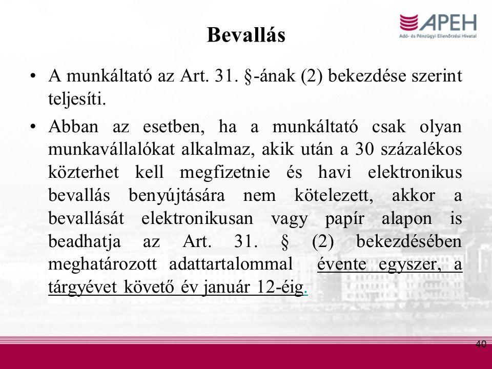 40 Bevallás A munkáltató az Art. 31. §-ának (2) bekezdése szerint teljesíti.