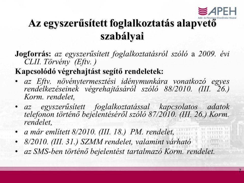7 Az egyszerűsített foglalkoztatás alapvető szabályai Jogforrás: az egyszerűsített foglalkoztatásról szóló a 2009.