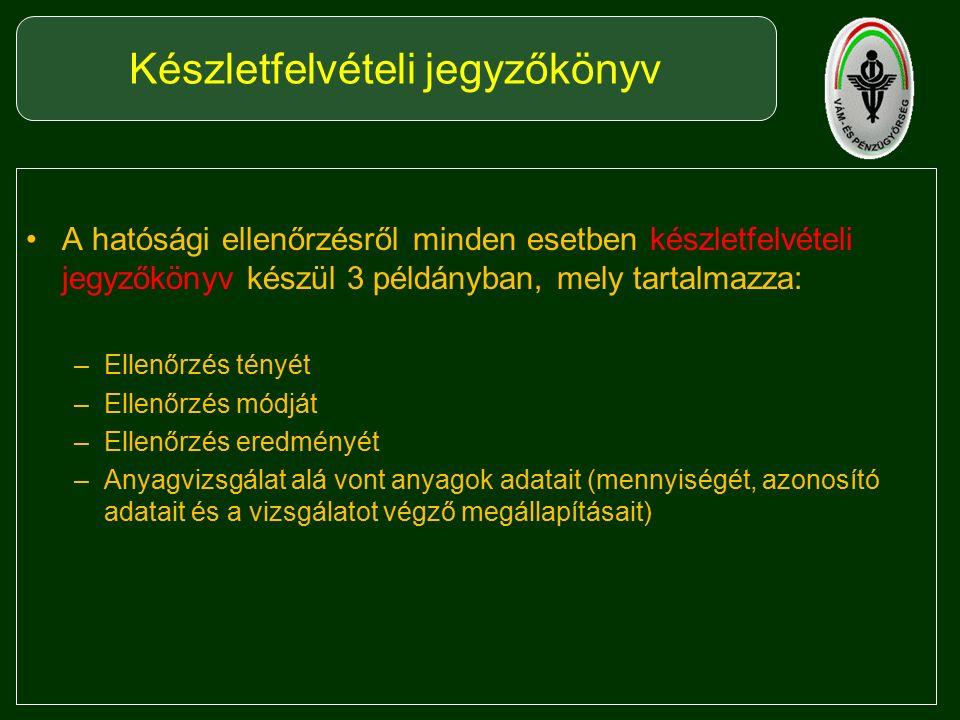 A hatósági ellenőrzésről minden esetben készletfelvételi jegyzőkönyv készül 3 példányban, mely tartalmazza: –Ellenőrzés tényét –Ellenőrzés módját –Ellenőrzés eredményét –Anyagvizsgálat alá vont anyagok adatait (mennyiségét, azonosító adatait és a vizsgálatot végző megállapításait) Készletfelvételi jegyzőkönyv