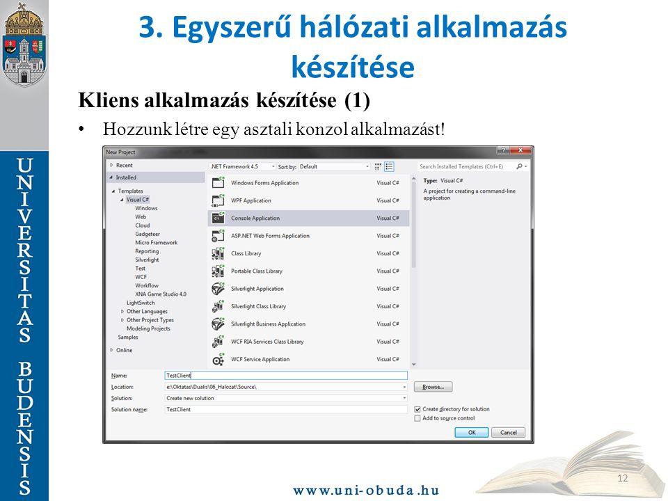 3. Egyszerű hálózati alkalmazás készítése Kliens alkalmazás készítése (1) Hozzunk létre egy asztali konzol alkalmazást! 12