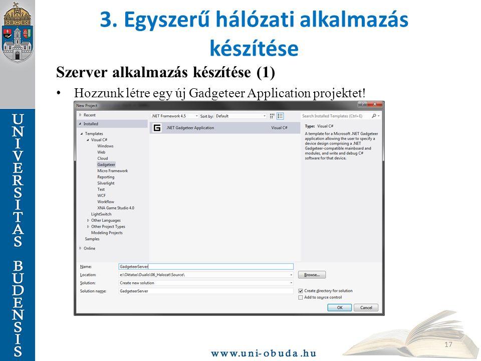 3. Egyszerű hálózati alkalmazás készítése Szerver alkalmazás készítése (1) Hozzunk létre egy új Gadgeteer Application projektet! 17