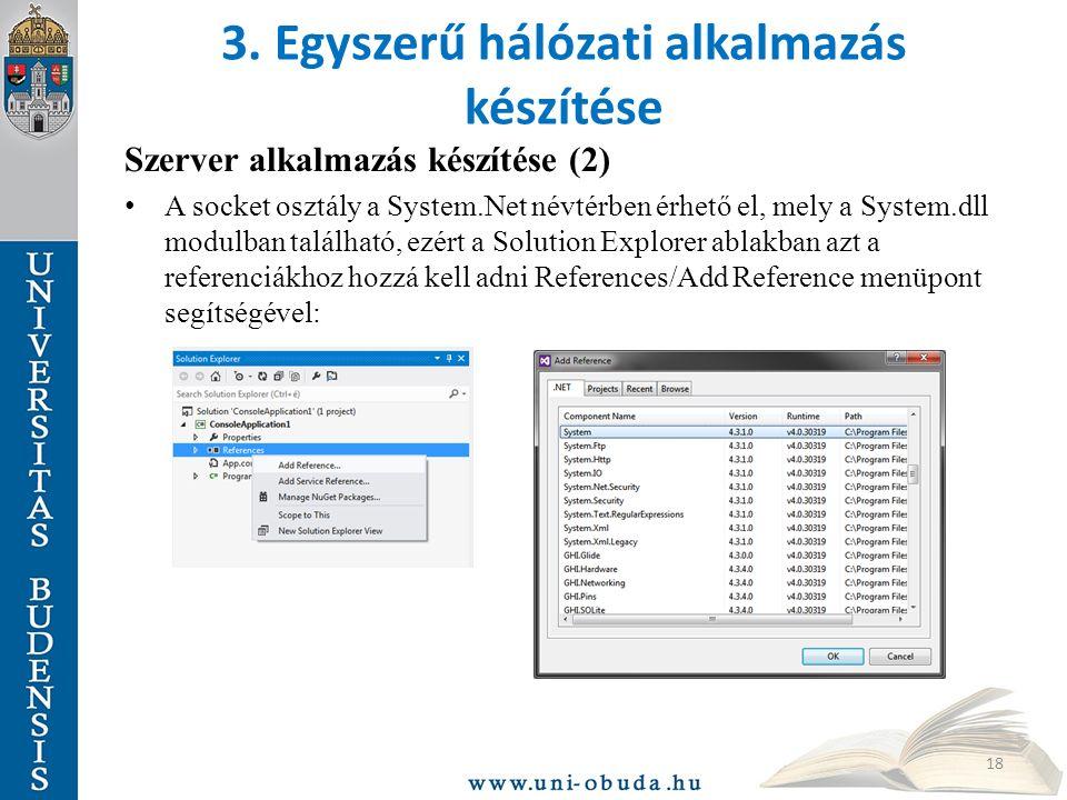 3. Egyszerű hálózati alkalmazás készítése Szerver alkalmazás készítése (2) A socket osztály a System.Net névtérben érhető el, mely a System.dll modulb