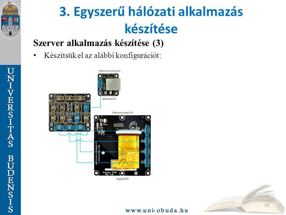 3. Egyszerű hálózati alkalmazás készítése Szerver alkalmazás készítése (3) Készítsük el az alábbi konfigurációt: 19
