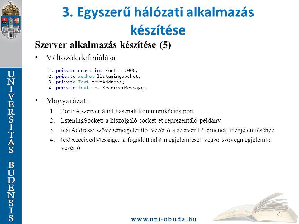 3. Egyszerű hálózati alkalmazás készítése Szerver alkalmazás készítése (5) Változók definiálása: Magyarázat: 1.Port: A szerver által használt kommunik