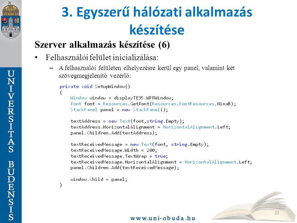 3. Egyszerű hálózati alkalmazás készítése Szerver alkalmazás készítése (6) Felhasználói felület inicializálása: – A felhasználói felületen elhelyezésr