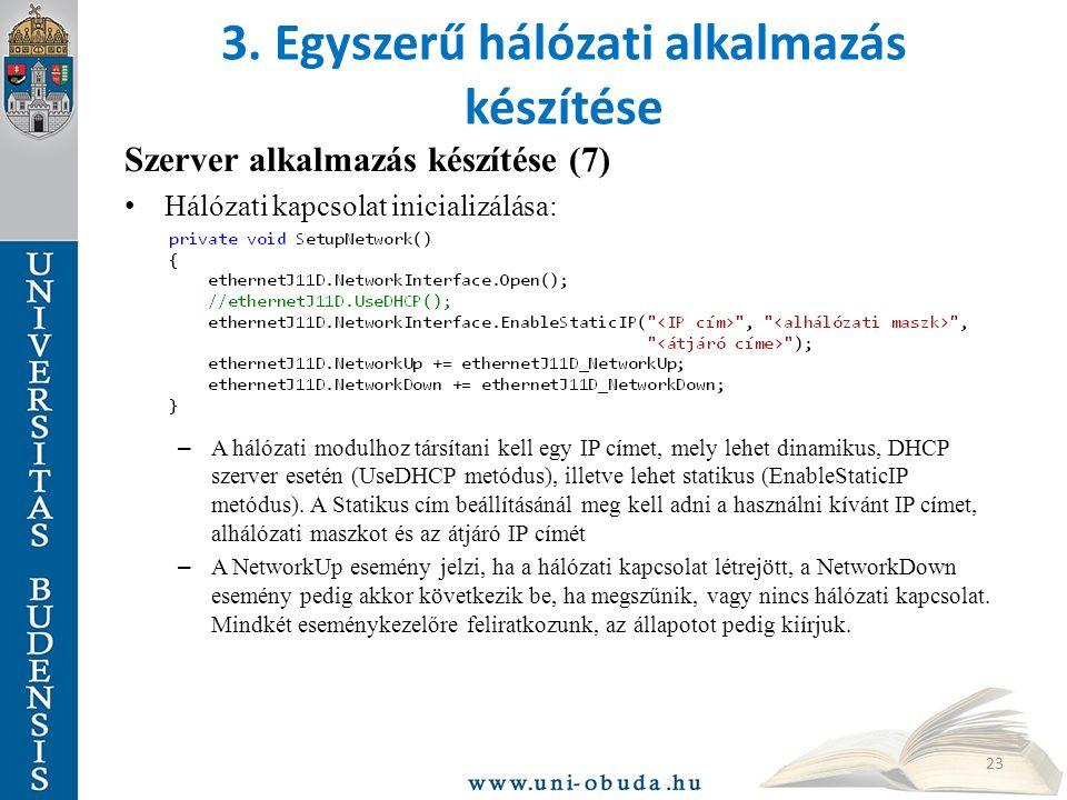 3. Egyszerű hálózati alkalmazás készítése Szerver alkalmazás készítése (7) Hálózati kapcsolat inicializálása: – A hálózati modulhoz társítani kell egy