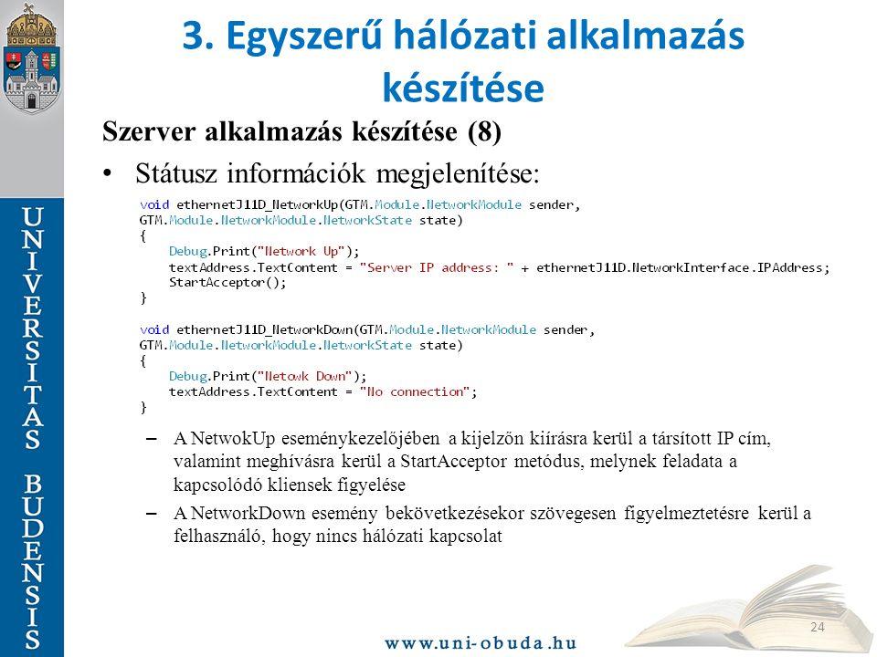 3. Egyszerű hálózati alkalmazás készítése Szerver alkalmazás készítése (8) Státusz információk megjelenítése: – A NetwokUp eseménykezelőjében a kijelz