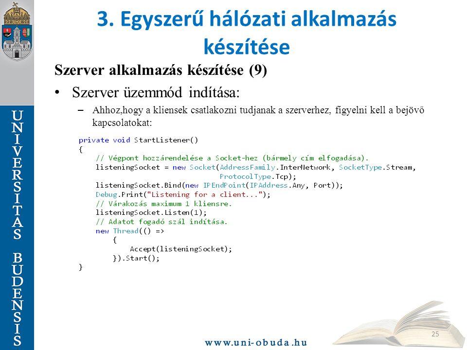 3. Egyszerű hálózati alkalmazás készítése Szerver alkalmazás készítése (9) Szerver üzemmód indítása: – Ahhoz,hogy a kliensek csatlakozni tudjanak a sz