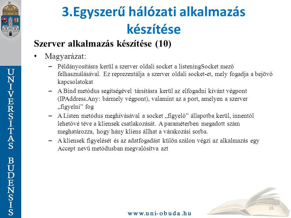 3.Egyszerű hálózati alkalmazás készítése Szerver alkalmazás készítése (10) Magyarázat: – Példányosításra kerül a szerver oldali socket a listeningSocket mező felhasználásával.