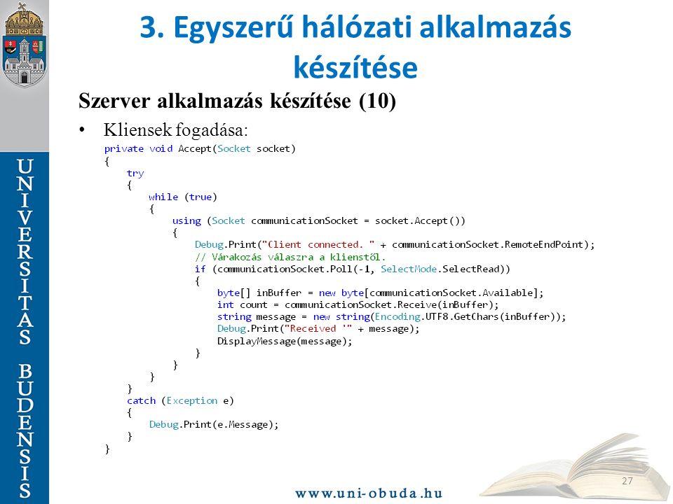 3. Egyszerű hálózati alkalmazás készítése Szerver alkalmazás készítése (10) Kliensek fogadása: 27