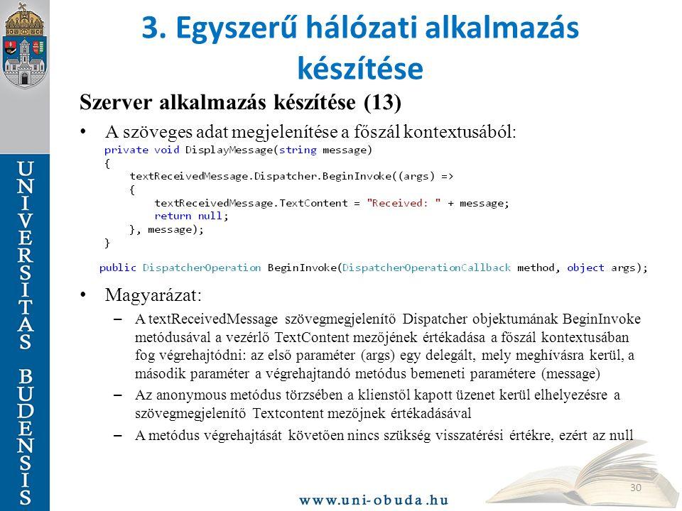 3. Egyszerű hálózati alkalmazás készítése Szerver alkalmazás készítése (13) A szöveges adat megjelenítése a főszál kontextusából: Magyarázat: – A text