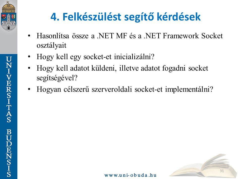 4. Felkészülést segítő kérdések Hasonlítsa össze a.NET MF és a.NET Framework Socket osztályait Hogy kell egy socket-et inicializálni? Hogy kell adatot