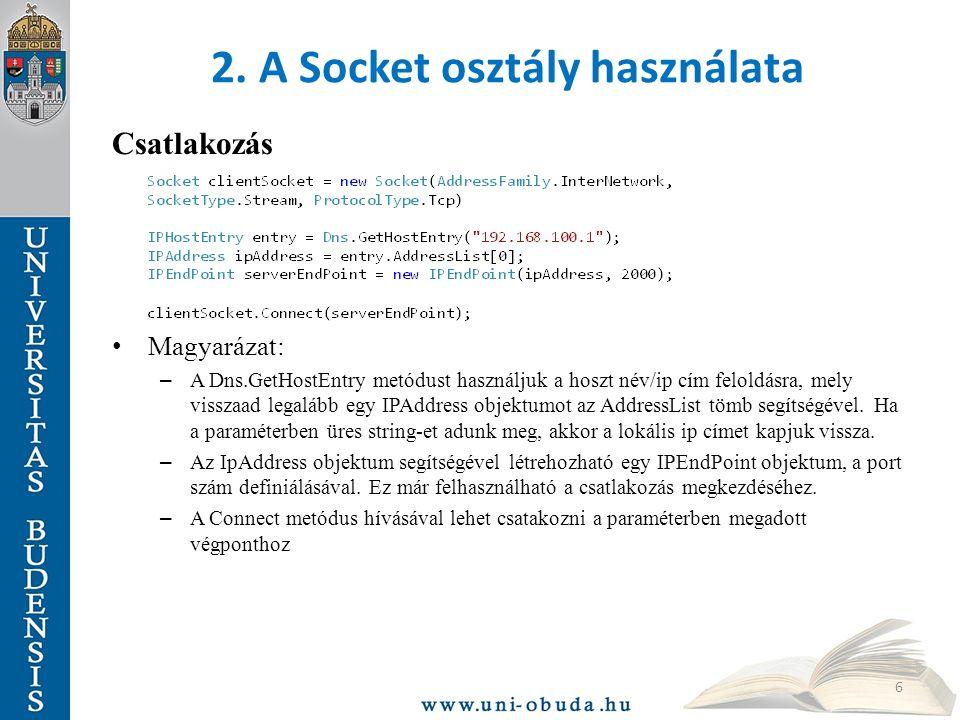 2. A Socket osztály használata Csatlakozás Magyarázat: – A Dns.GetHostEntry metódust használjuk a hoszt név/ip cím feloldásra, mely visszaad legalább