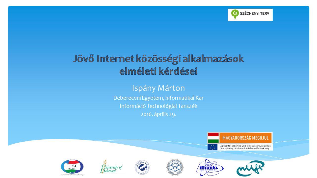 Ispány Márton Debereceni Egyetem, Informatikai Kar Információ Technológiai Tanszék 2016.