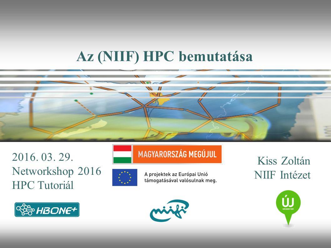 Kiss Zoltán NIIF Intézet 2016. 03. 29. Networkshop 2016 HPC Tutoriál Az (NIIF) HPC bemutatása