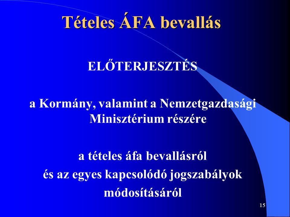 15 Tételes ÁFA bevallás ELŐTERJESZTÉS a Kormány, valamint a Nemzetgazdasági Minisztérium részére a tételes áfa bevallásról és az egyes kapcsolódó jogszabályok módosításáról