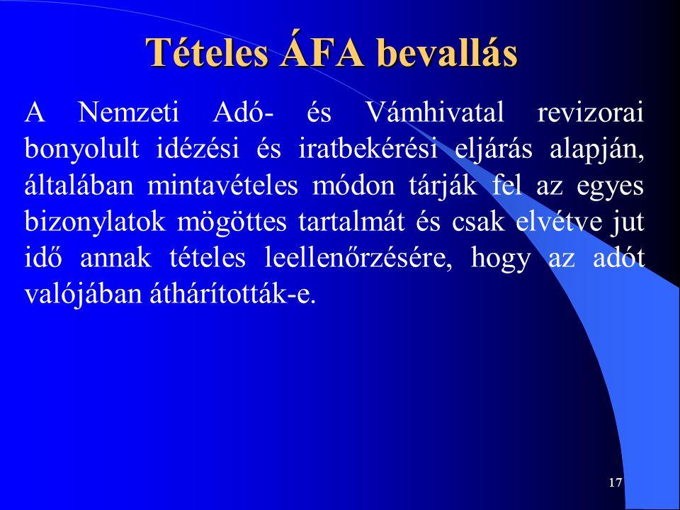 17 Tételes ÁFA bevallás A Nemzeti Adó- és Vámhivatal revizorai bonyolult idézési és iratbekérési eljárás alapján, általában mintavételes módon tárják