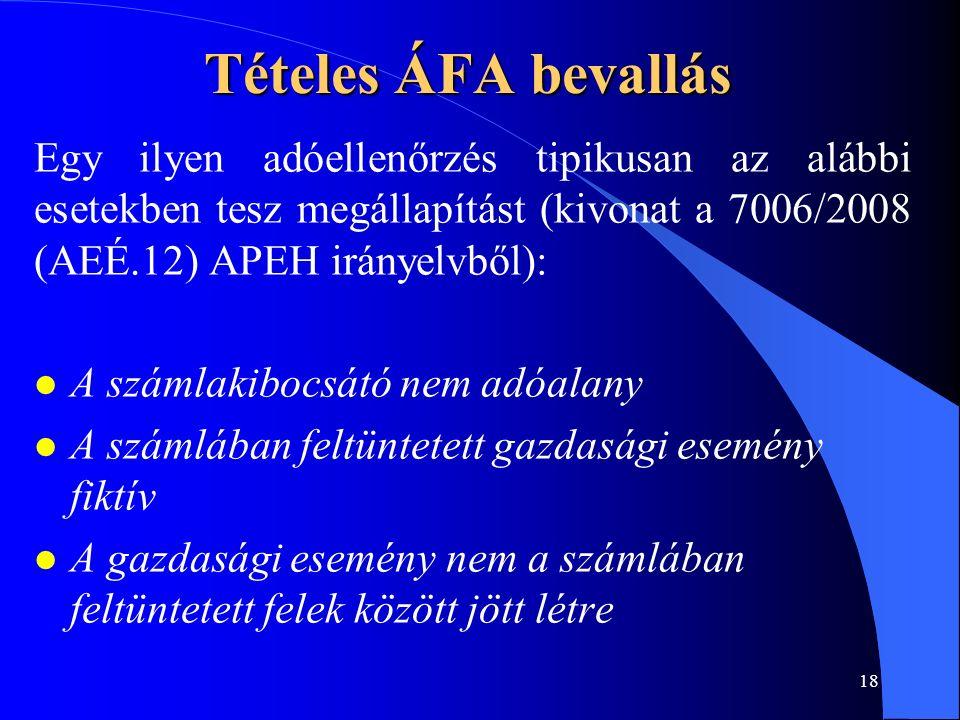 18 Tételes ÁFA bevallás Egy ilyen adóellenőrzés tipikusan az alábbi esetekben tesz megállapítást (kivonat a 7006/2008 (AEÉ.12) APEH irányelvből): l A