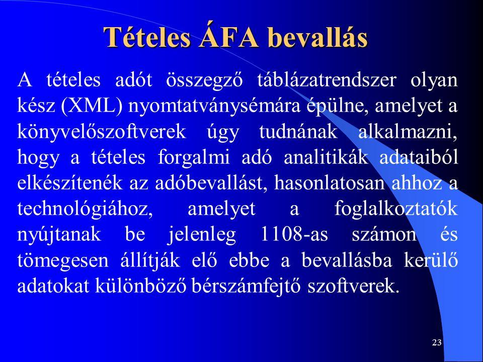 23 Tételes ÁFA bevallás A tételes adót összegző táblázatrendszer olyan kész (XML) nyomtatványsémára épülne, amelyet a könyvelőszoftverek úgy tudnának