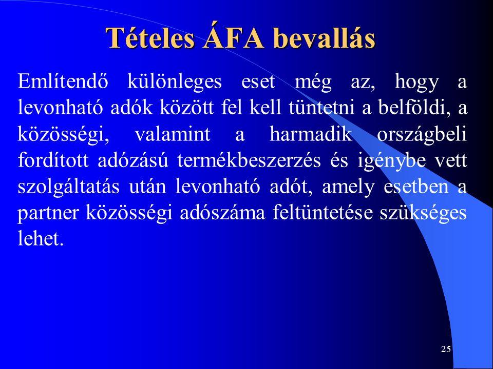 25 Tételes ÁFA bevallás Említendő különleges eset még az, hogy a levonható adók között fel kell tüntetni a belföldi, a közösségi, valamint a harmadik